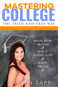 Mastering College the tried and true way- by Darren Sapp